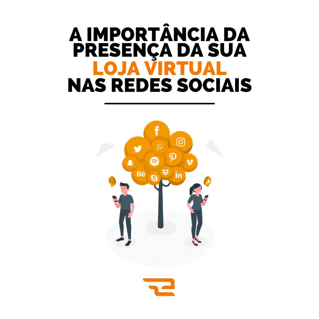 A Importância da presença da sua loja virtual nas redes sociais